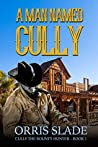 A Man Named Cully: (Cully the Bounty Hunter - Book 1)