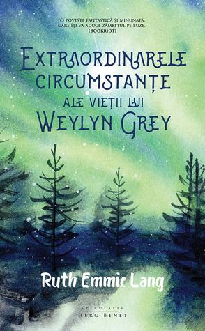 Extraordinarele circumstanțe ale vieții lui Weylyn Grey by Ruth Emmie Lang