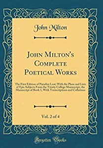 John Milton's Complete Poetical Works, Vol. 2 of 4: The First Edition of Paradise Lost; With the Plans and Lists of Epic Subjects from the Trinity College Manuscript, the Manuscript of Book 1, with Transcriptions and Collations