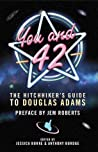You and 42: THE HITCHHIKER'S GUIDE TO DOUGLAS ADAMS