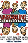 Unschooling: The Honest Truth: A Mom's Elusive Quest for One Big Happy Unconventional Family