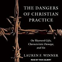 The Dangers of Christian Practice: On Wayward Gifts, Characteristic Damage, and Sin