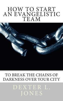 """How to Start An Evangelist Team: """"To Break the Chains of Darkness Over Your City."""""""