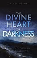 The Divine Heart of Darkness: Finding God in the Shadows