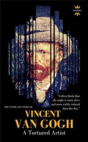 VINCENT VAN GOGH: A Tortured Artist. The Entire Life Story