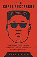 The Great Successor: The Divinely Perfect Destiny of Brilliant Comrade Kim Jong Un, Bright Sun of the Twenty-first Century
