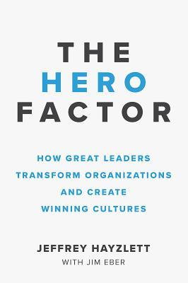 [Jeffrey Hayzlett; Jim Eber] The Hero Factor