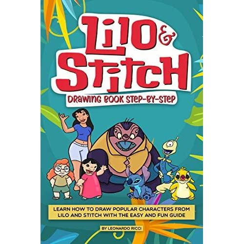 Lilo And Stitch Drawing Book Step By Step Learn How To Draw Popular Characters From Lilo And Stitch With The Easy And Fun Guide By Leonardo Ricci