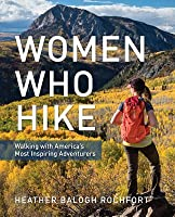 Women Who Hike: Walking with America's Most Inspiring Adventurers