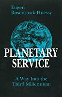 Planetary Service: A Way Into the Third Millennium
