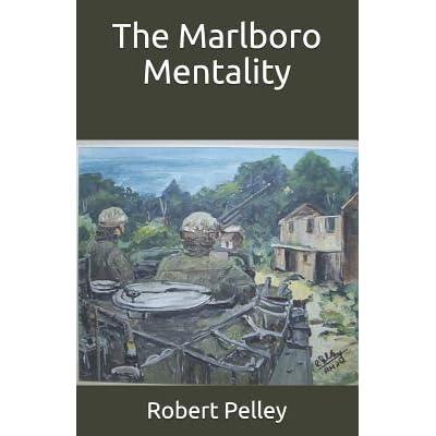 The Marlboro Mentality by Robert George Pelley