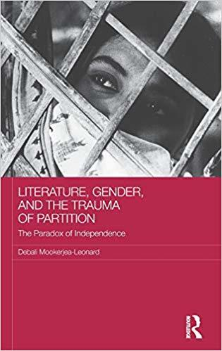 Literature, Gender, and the Trauma of Partition The Paradox of Independence