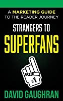 Strangers to Superfans: A Marketing Guide to the Reader Journey