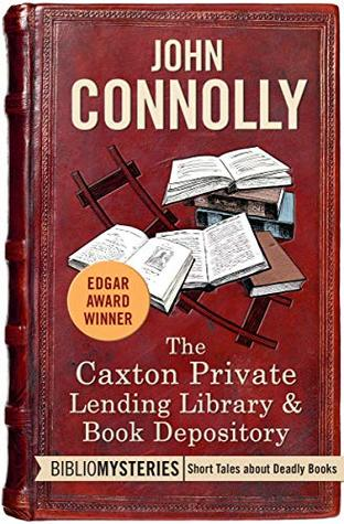 The Caxton Private Lending Library & Book Depository by John Connolly