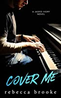 Cover Me (Jaded Ivory Book 3)