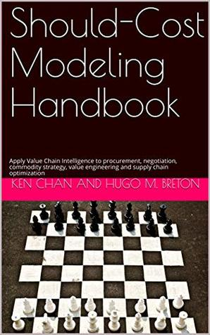 Should-Cost Modeling Handbook: Apply Value Chain Intelligence to procurement, negotiation, commodity strategy, value engineering and supply chain optimization