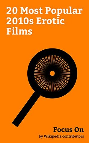 Focus On: 20 Most Popular 2010s Erotic Films: Fifty Shades Darker (film), Fifty Shades of Grey (film), Nymphomaniac (film), Knock Knock (2015 film), A ... (2011 film), Love & Other Drugs, etc.