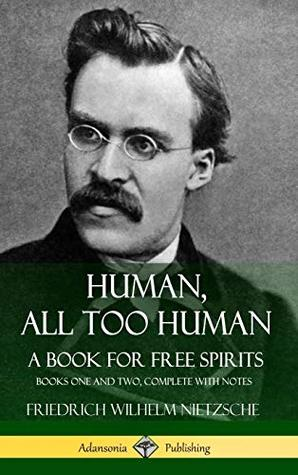 Human, All Too Human, a Book for Free Spirits: Books One and Two, Complete with Notes (Hardcover)