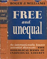 Free And Unequal: The Biological Basis Of Individual Liberty