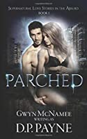 Parched (Supernatural Love Stories in the Absurd)