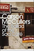 The Ballad of the Sad Café and Other Stories