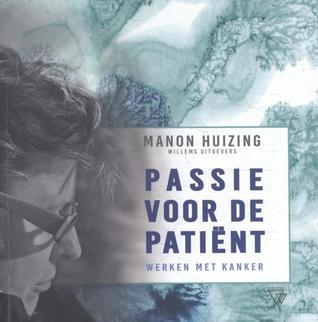 Passie voor de patiënt Werken met kanker by Manon Huizing