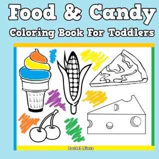 Food & Candy Coloring Book For Toddlers: Large Images | Easy Coloring Book For Young Kids Ages 2 - 4 (Coloring Books For Kids) (Volume 29)