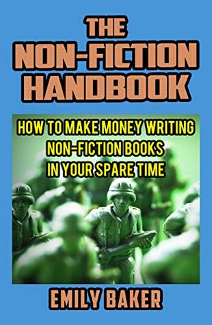 The Non-Fiction Handbook: How to Make Money Writing Non-Fiction Books in Your Spare Time