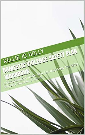 Domestic Violence Safety Plan Workbook: A Comprehensive Guide That Can Help Keep You Safer Whether You Stay or Leave