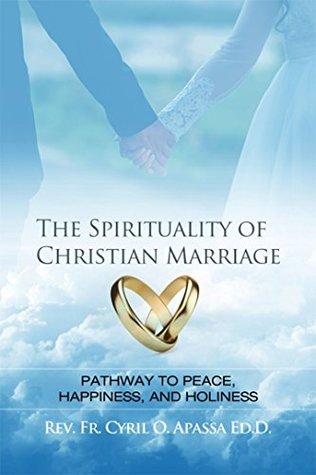 The Spirituality of Christian Marriage: Pathway to Peace, Happiness, and Holiness