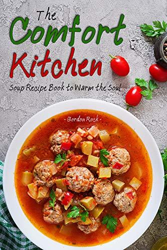 The Comfort Kitchen Soup Recipe Book to Warm the Soul