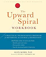 The Upward Spiral Workbook: A Practical Neuroscience Program for Reversing the Course of Depression