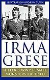 Irma Grese: Hitler's WW2 Female Monsters Exposed