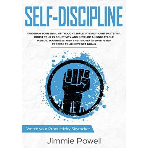 Self Discipline Control Your Trail Of Thought Build Up Daily Habit Develop An Unbeatable Mental Toughness Willpower Boost Your Self Esteem With The Skyrocket Towards Success Book 1 By Jimmie Powell