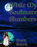 While My Soulmate Slumbers (The Lost Lunason #1)
