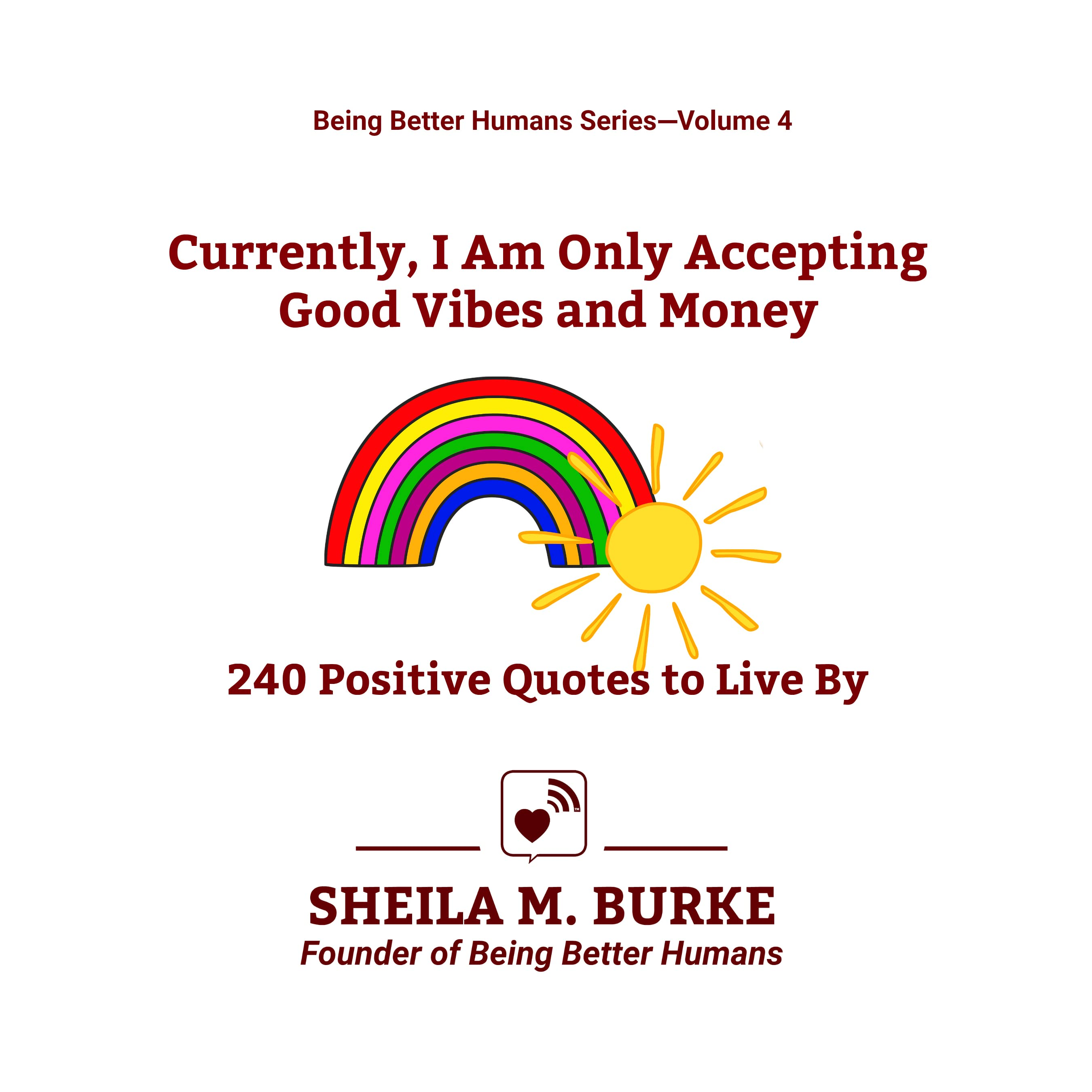 Currently I Am Only Accepting Good Vibes And Money 240 Positive Quotes To Live By Being Better Humans Volume 4 By Sheila M Burke