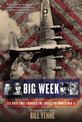 Big Week  Six Days that Changed the Course of World War II