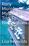 Trip To Birmingham (Rory Murphy Mysteries #2)