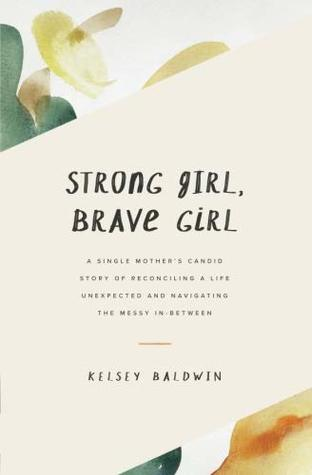 Strong Girl, Brave Girl by Kelsey Baldwin