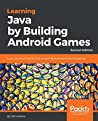 Learning Java by Building Android Games: Learn Java and Android from scratch by building six exciting games, 2nd Edition