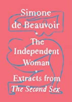 The Independent Woman: Extracts from The Second Sex