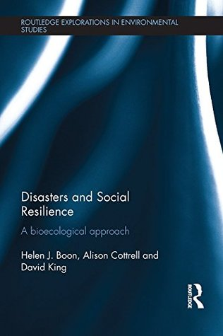 Disasters and Social Resilience: A bioecological approach (Routledge Explorations in Environmental Studies)