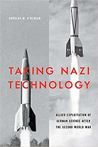 Taking Nazi Technology: Allied Exploitation of German Science after the Second World War