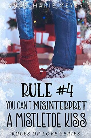 Rule #4: You Can't Misinterpret a Mistletoe Kiss (The Rules of Love #4)