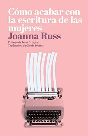 Cómo acabar con la escritura de las mujeres by Joanna Russ