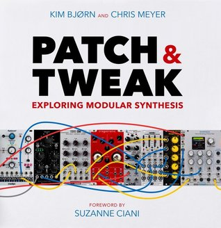 Patch & Tweak - Exploring Modular Synthesis by Kim Bjørn