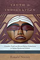 Truth and Indignation: Canada's Truth and Reconciliation Commission on Indian Residential Schools, Second Edition (Teaching Culture: UTP Ethnographies for the Classroom)