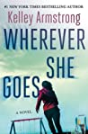 Wherever She Goes by Kelley Armstrong