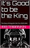 It's Good to be the King: The Story of King John the First 2020-2045