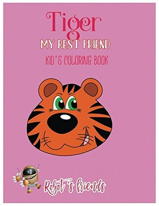 Tiger: My Best Friend : Kid's Coloring Book (Robot's friends)